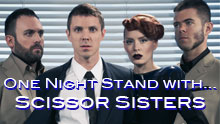 One Night Stand With .... Scissor Sisters