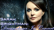 Sarah Brightman: Dreamchaser In Concert - TV Taping - Thursday 6th June - Apply For Your Chance To Attend
